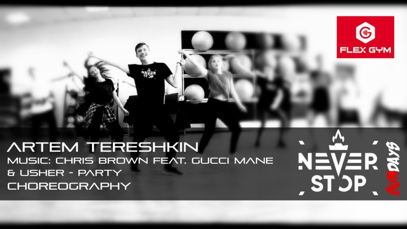 Artem Tereshkin Choreography Never Stop Dance Chris Brown feat Gucci Mane Usher Party