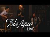 TRIO AQUA | PROMO | LIVE