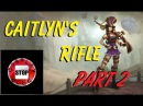 How to make Caitlyn's Rifle - Part 2 of 2