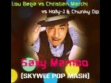Lou Bega vs Christian Marchi vs Holly-J &amp Chunky Dip - Saxy Mambo (SkyWee Pop Mash)