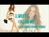 D.White - Follow Me (Alexander Pierce Remix)