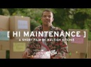 HI MAINTENANCE A short film by Raleigh Ritchie Based on 'Cowards'