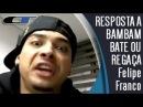 Felipe FRANCO Responde Desafio Do BAMBAM BATE OU REGAÇA
