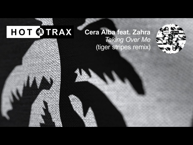 Cera Alba feat Zahra - Taking Over Me (Tiger Stripes Remix)