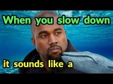 When you slow down Kanye West it sounds like a whale