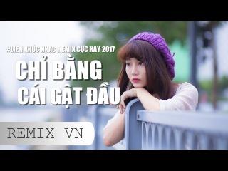 Nonstop Việt Mix 2017 | LK Nhạc Trẻ Remix Hay Nhất Tháng 2 2017 | Nhac Tre Remix 2017 | ( Phần 34 )