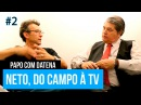 NETO, DO CAMPO À TV (PARTE 2) | PAPO COM DATENA