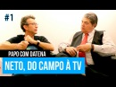 NETO, DO CAMPO À TV (PARTE 1) | PAPO COM DATENA