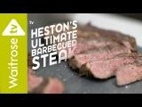 Heston Blumenthal's Ultimate Barbecued Steak Waitrose