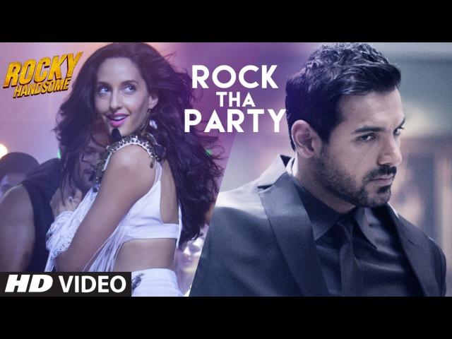 ROCK THA PARTY Video Song   ROCKY HANDSOME  John Abraham, Shruti Haasan, Nora Fatehi  BOMBAY ROCKERS