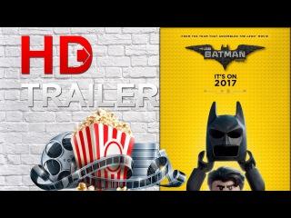 Лего Фильм: Бэтмен - Русский Трейлер (2017) HD