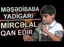MIRCELAL | QAN Etdiyi Meydanlar ve SINDIRICI Atvetler | MESEDIBABA YADIGARI