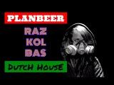 RAZ KOL BAS --- Dutch House Mix ( от PLANBEERa )