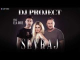 DJ PROJECT.FEAT .ELA ROSE .SEVRAJ