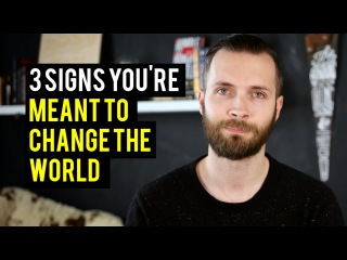 3 Signs You're Meant To Change The World