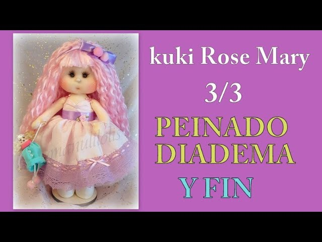 Muñeca kuki rose mary , peinado y fin del curso ,33 video- 273 manualilolis