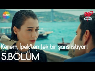 Aşk Laftan Anlamaz 5.Bölüm | Kerem, İpek'ten tek bir şans istiyor!