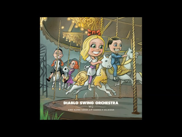Diablo Swing Orchesta - Sing Along Songs for the Damned Delirious (Full Album - 2009)