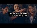 Love Triangles Treat You Better