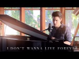 Sam Tsui Cover - I Don't Wanna Live Forever (ZAYN, Taylor Swift)