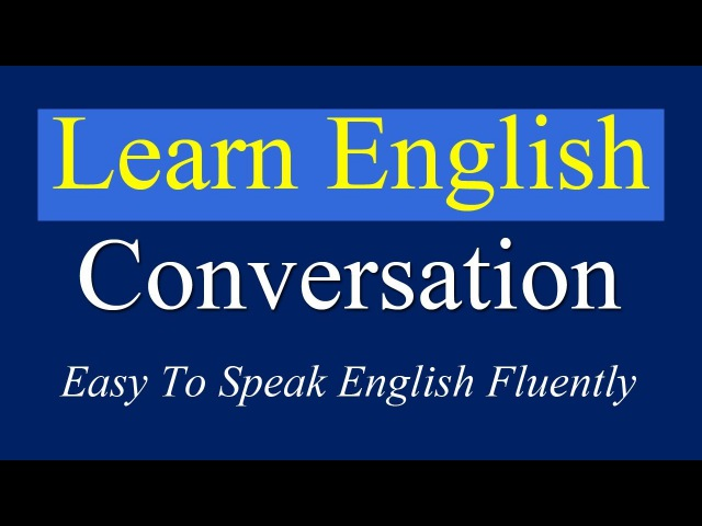 English Conversation Practice Easy To Speak English Fluently - Daily English Conversation
