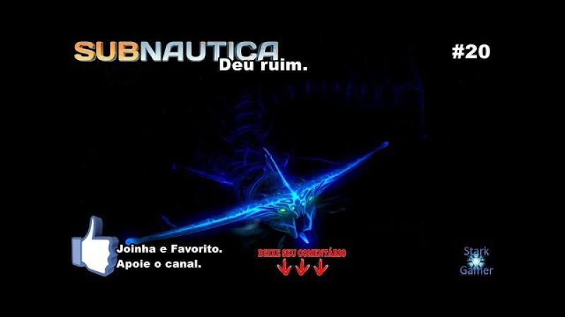 Subnautica 20 - Deu ruim.[PT-BR]