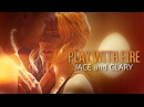 Play with fire Clary Jace