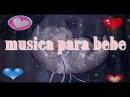 ♫♫♫ musica para bebe ♫♫♫ canciones de cuna para dormir