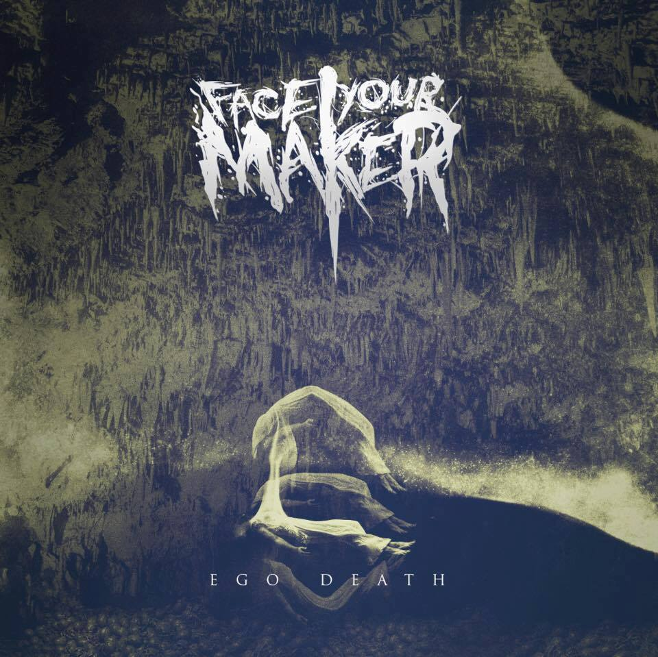 Face Your Maker - Ego Death (2016)