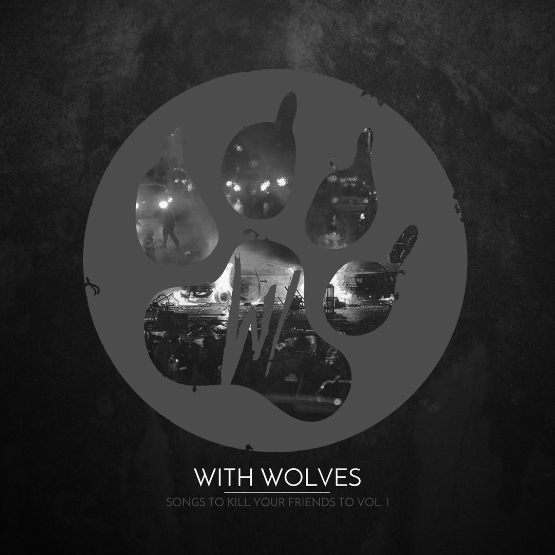 With Wolves - Songs To Kill Your Friends To, Vol. 1 (2016)