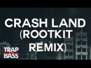 Crash Land - Crash Land Rootkit Remix