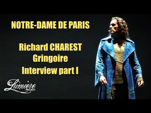 Richard Charest Gringoire Notre Dame de Paris 2016 Interview LUMIERE PROJECT part I