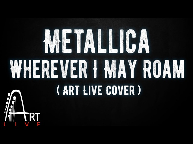 Metallica - Wherever I May Roam ( ArtLive Cover)