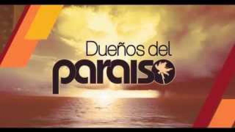 Dueños del Paraíso - Entrada