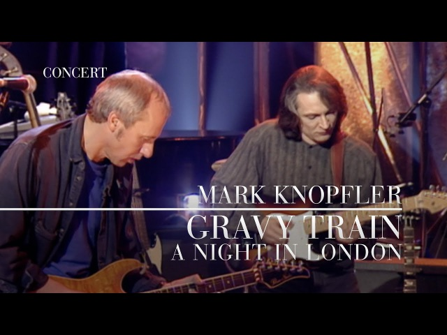 Mark Knopfler Gravy Train A Night In London Official Live Video