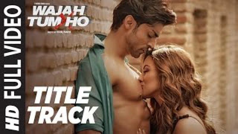 Wajah Tum Ho Full Video (Title Song) Mithoon, Tulsi Kumar, Sana Khan, Sharman, Gurmeet