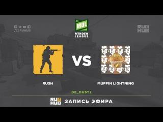 RUSH vs Muffin Lightning - MDL Global Challenge - map1 - de_dust2