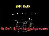 [SFM FNAF] We Dont Bite [INSTRUMENTAL VERSION]
