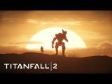 Titanfall 2: трейлер к выходу игры - Станьте одним целым
