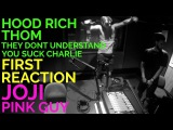 JOJI FIRST REACTION - HOOD RICHTHOMTHEY DONT UNDERSTANDYOU SUCK CHARLIE (JUNGLE BEATS RADIO)