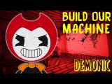 BUILD OUR MACHINE DEMONIC EDIT BENDY AND THE INK MACHINE SONG DAGAMES
