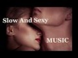 Slow and Sexy Making Love Music For Intimate Moments /Chill Out /Relaxing Romantic Sensual Music