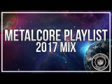 Metalcore Playlist  2017 Mix