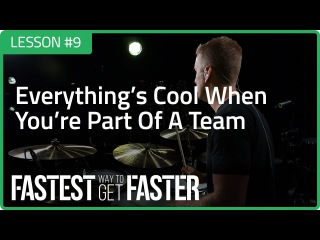 Fastest Way To Get Faster: Everything's Cool When You're Part Of A Team - Drum Lesson