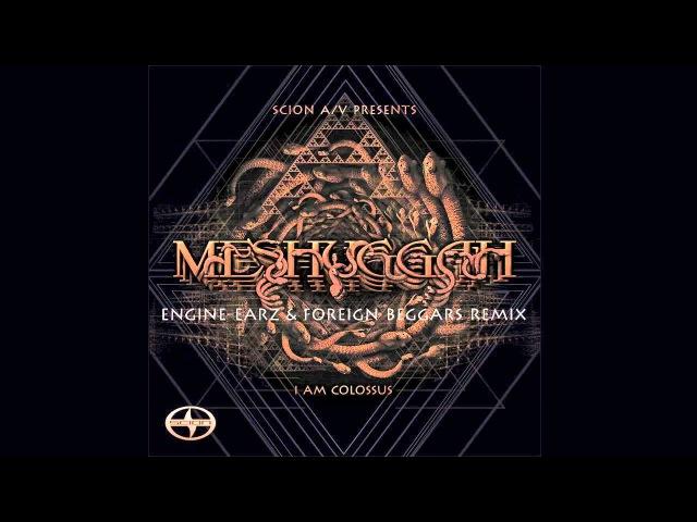 Meshuggah - I Am Colossus [Engine-EarZ Foreign Beggars Remix] (Scion AV)