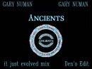 Gary Numan - Ancients (It just evolved mix) Den'o Edit