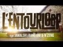 L'ENTOURLOOP Ft. Jamalski, Bang On ! N'Zeng - Back in Town