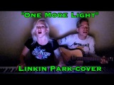 Linkin Park - One More Light (cover by Nika &amp Alex of MyRockBand)