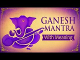 Ganesh Mantra - Om Gan Ganpataye Namo Namah 108 Times with Meaning