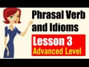 Phrasal Verbs and Idioms in English Advanced Level Lesson 3
